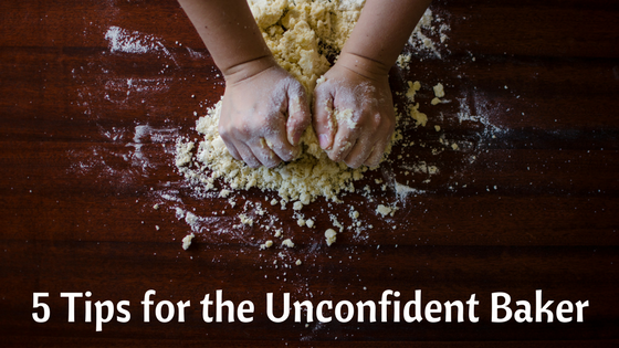 5 Tips for the Unconfident Baker